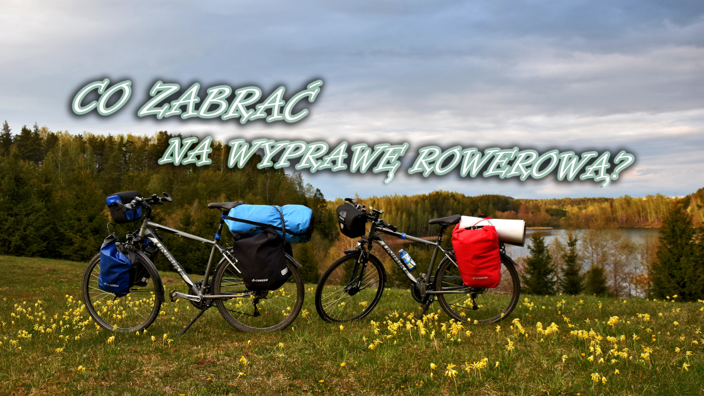 Co zabrać na wyprawę rowerową? Pełna lista rzeczy.