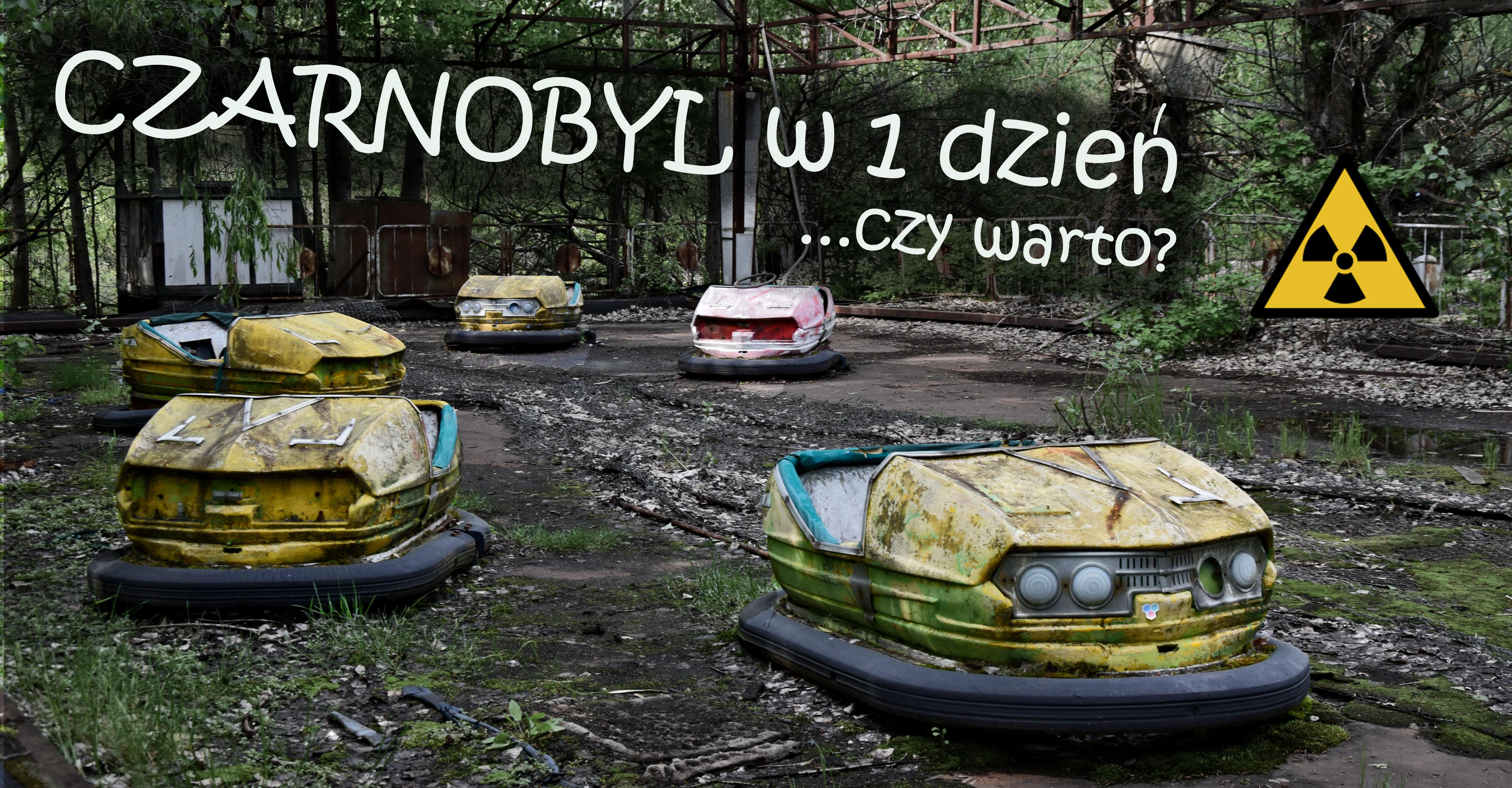 Prypeć i Czarnobyl – czy warto tu przyjechać na 1 dzień?